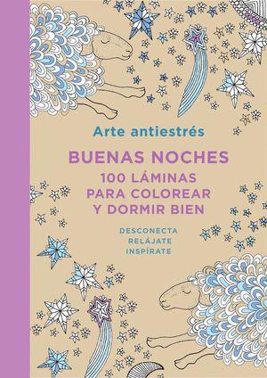 ARTE ANTIESTRÉS: BUENAS NOCHES. 100 LÁMINAS PARA COLOREAR Y DORMIR BIEN