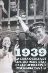 1939: LA CARA OCULTA DE LOS ULTIMOS DIAS DE LA GUERRA CIVIL