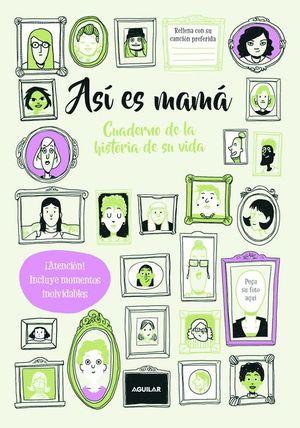 ASÍ ES MAMÁ. CUADERNO DE LA HISTORIA DE SU VIDA