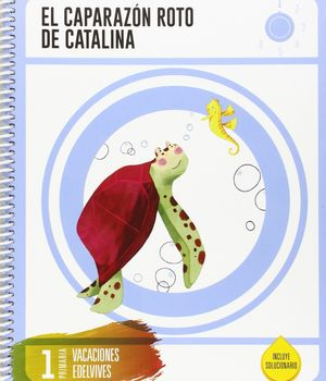 CUADERNO DE VACACIONES 1 º PRIMARIA-EL CAPARAZÓN ROTO DE CATALINA