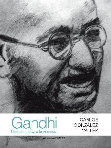 GANDHI: UNA ALTERNATIVA A LA VIOLENCIA.