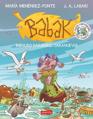BABAK. ¡MENUDO BASURERO, CARAHUEVO!