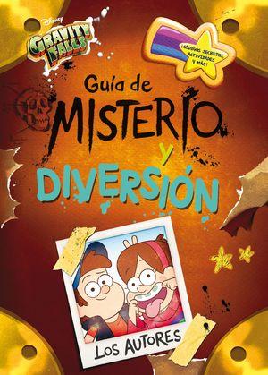 GRAVITY FALLS. GUÍA DE MISTERIO Y DIVERSIÓN