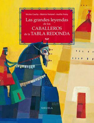 LAS GRANDES LEYENDAS DE LOS CABALLEROS DE LA TABLA REDONDA