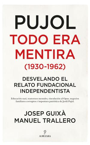 PUJOL : TODO ERA MENTIRA (1930-1962) : DESVELANDO EL RELATO FUNDACIONAL INDEPENDENTISTA