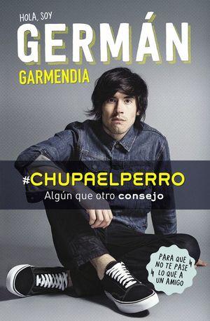 HOLA SOY GERMÁN GARMENDIA #CHUPAELPERRO