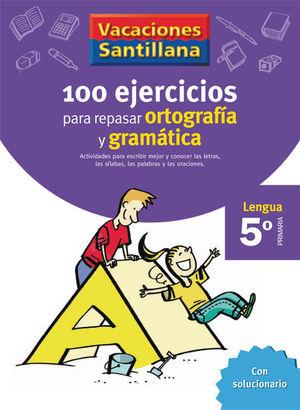 VACACIONES SANTILLANA 5 PRIMARIA 100 EJERCICIOS PARA REPASAR ORTOGRAFIA Y GRAMAT