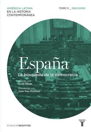 ESPAÑA TOMO 5 - 1960/2010. LA BÚSQUEDA DE LA DEMOCRACIA