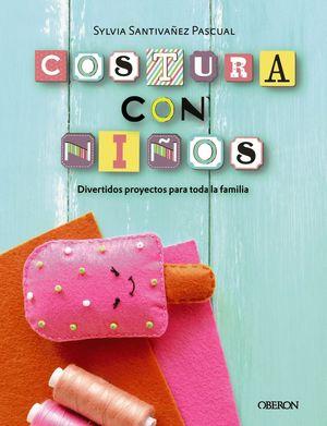 COSTURA CON NIÑOS. 15 PROYECTOS PARA COSER EN FAMILIA