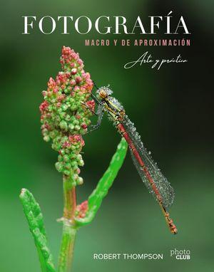 FOTOGRAFÍA MACRO Y DE APROXIMACIÓN. ARTE Y PRÁCTICA