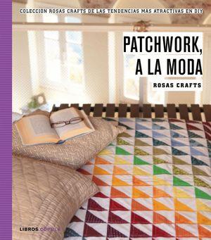 ROSAS CRAFTS. PATCHWORK, A LA MODA