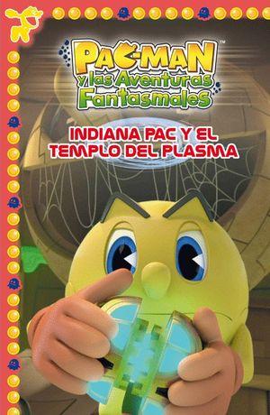INDIANA PAC Y EL TEMPLO DEL PLASMA (PAC-MAN. PRIMERAS LECTURAS 5)