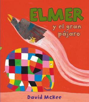 ELMER Y EL GRAN PÁJARO (ELMER. PRIMERAS LECTURAS 15)