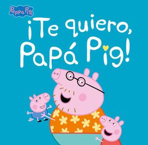 ¡TE QUIERO, PAPÁ PIG! (PEPPA PIG. PRIMERAS LECTURAS)