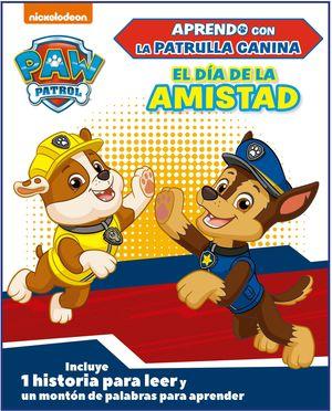 EL DÍA DE LA AMISTAD (APRENDO CON LA PATRULLA CANINA  PAW PATROL)