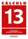 CÁLCULO 13. DIVISIONES: DIVISOR DE DOS CIFRAS.