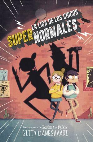 LA LIGA DE LOS CHICOS SUPERNORMALES (LA LIGA DE LOS CHICOS SÚPER NORMALES 1)