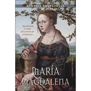 MARÍA MAGDALENA. DESCUBRIENDO LA MUJER DEL CORAZÓN DEL CRISTIANISMO
