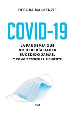 COVID-19. LA PANDEMIA QUE NO DEBERÍA HABER SUCEDIDO JAMÁS, Y CÓMO DETENER LA SIG