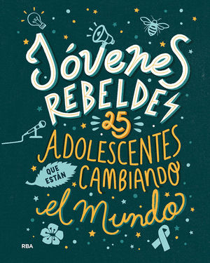 JÓVENES REBELDES. 25 ADOLESCENTES QUE ESTÁN CAMBIANDO EL MUNDO